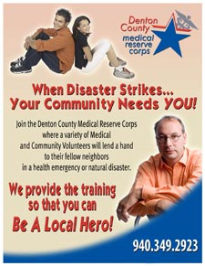 Poster with local citizen… Text reads: Denton County Medical Reserve Corps.  When Disaster Strikes… Your Community Needs You! Join the Medical Reserve Corps where a variety of Medical and Community Volunteers will lend a hand to their fellow neighbors in a health emergency or natural disaster.  We provide the training so that you can Be A Local Hero! Phone: 940-349-2910