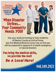 Poster with doctors and nursing standing by… Text reads: Denton County Medical Reserve Corps.  When Disaster Strikes… Your Community Needs You!  Use your medical training to help residents of Denton County at critical times.  Join the Medical Reserve Corps now so that you will be prepared to support in a health emergency or natural disaster.   You bring the medical skills, we provide the rest! Be A Local Hero! Phone: 940-349-2910